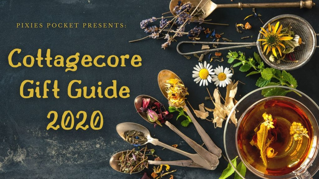 Pixie's Pocket Presents: Cottagecore Gift Guide 2020 (Image shows rustic utensils, dried herbs and flowers, and a cup of tea)