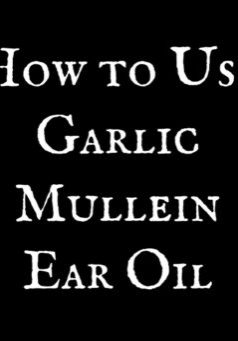 How to UseGarlicMulleinEar Oil
