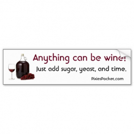 Anything Can Be Wine! Bumper Sticker
