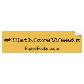 Eat More Weeds! Bumper Sticker
